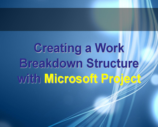 learn how to Creating a Work Breakdown Structure with Microsoft Project