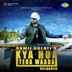 Kya Hua Tera Waada Reloaded - Ramji Gulati (2017)