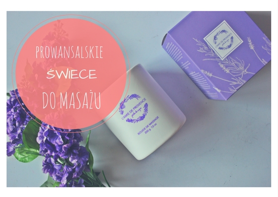 Odrobina relaksu dla duszy i ciała - Prowansalskie świece do masażu