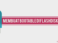 Cara Mudah Membuat Bootable Flashdisk untuk Instal Windows