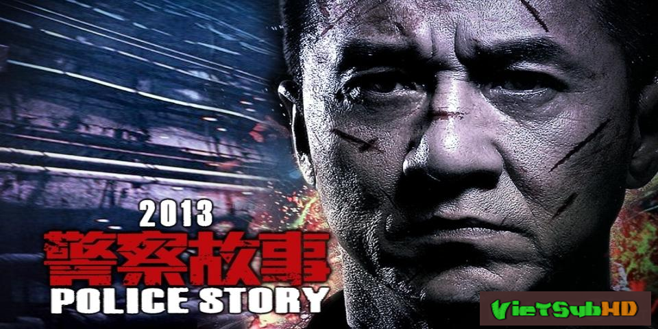Phim Câu Chuyện Cảnh Sát 6 VietSub HD | Police Story 6 2013