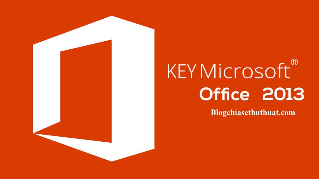 Key Office 2013 - Danh sách key bản quyền Office 2013 mới nhất