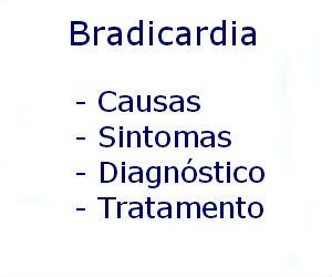 Bradicardia causas sintomas diagnóstico tratamento prevenção