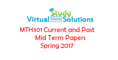 MTH301 Current and Past Mid Term Paper Spring 2017