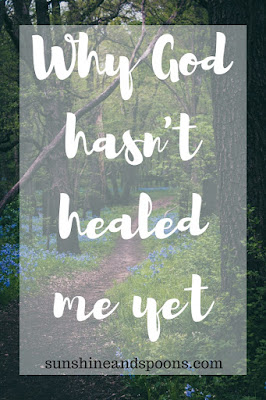 http://www.sunshineandspoons.com/2017/07/why-god-hasnt-healed-me.html