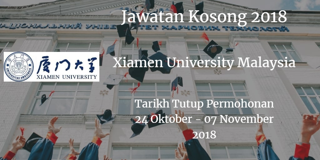 Jawatan Kosong Xiamen University Malaysia 24 Oktober - 07 November 2018