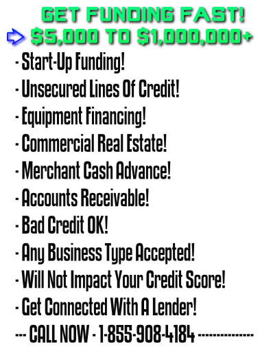 Quick Credit Start Up Business Funding - Unsecured Personal Loans - Hard Money Lines Of Credit