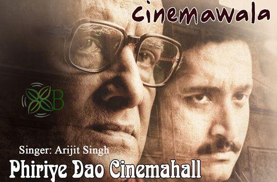 Phiriye Dao Cinemahall - Cinemawala, Arijit Singh4rr44rey
