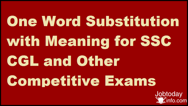 One Word Substitution with Meaning for SSC CGL and Other Competitive Exams