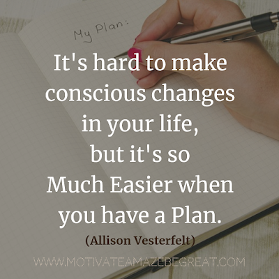 "Inspirational Words Of Wisdom About Life: ""It's hard to make conscious changes in your life, but it's so much easier when you have a plan."" - Allison Vesterfelt"