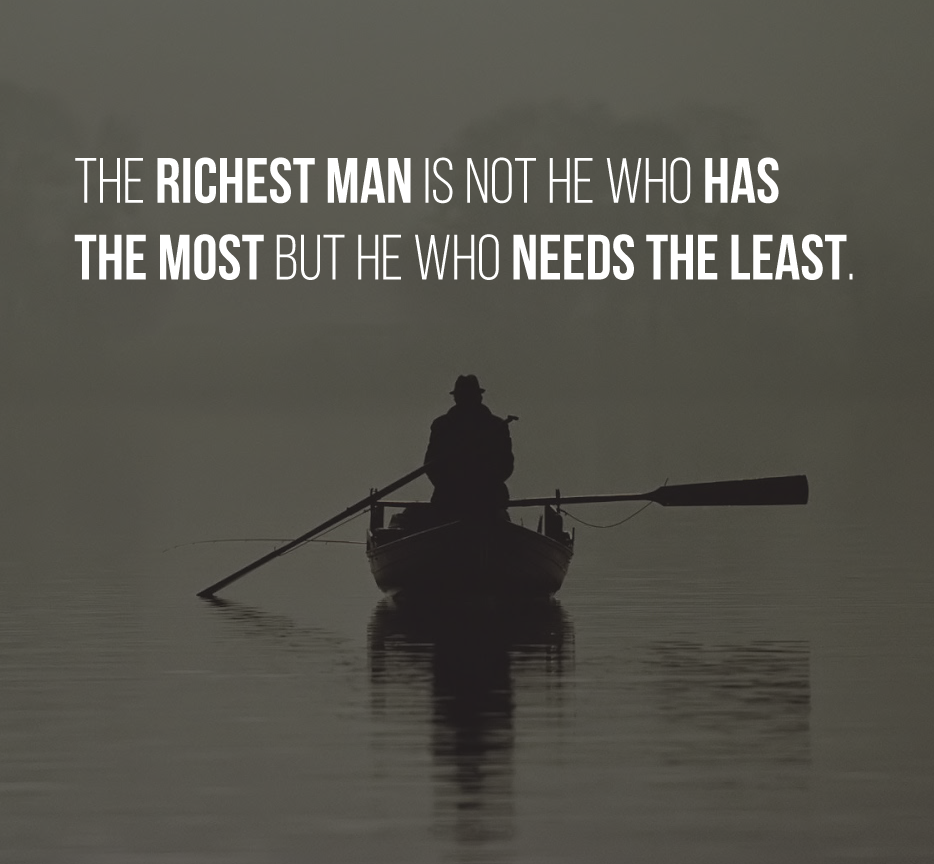 The richest man is not he who has the most but he who needs the least.