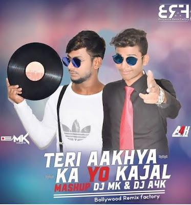 Teri Aakhya Ka Yo Kajal (Mashup) - DJ MK X DJ A4K