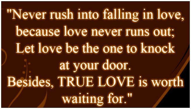 """""""Never Rush Into Falling In Love,because Love Never Runs"""