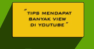 Tips Mendapat Banyak View Di Youtube