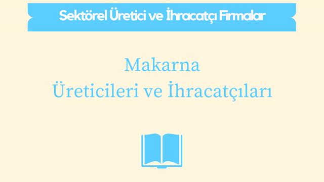 Türkiye'deki makarna üretimi ve hracatı yapan firmaların listesi.