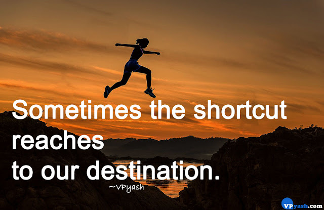 Sometimes the shortcut reaches to our Destination Inspiring quotes