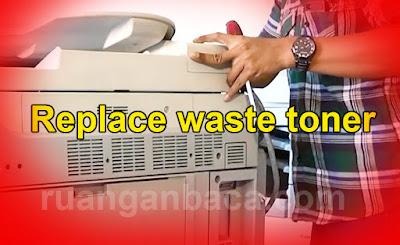 Perbaiki Replace waste toner pada mesin fotocopy IR