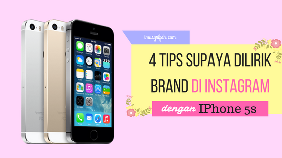 4 Tips Supaya Dilirik Brand Di Instagram dengan Iphone 5S