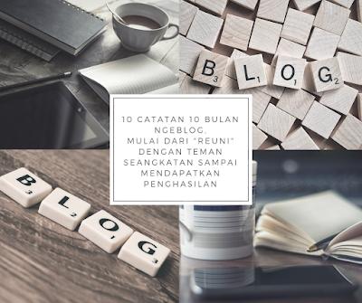 """10 Catatan 10 Bulan Ngeblog, Mulai dari """"Reuni"""" dengan Teman Seangkatan sampai  Mendapatkan Penghasilan"""