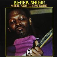 Magic Sam Blues Band · Black Magic