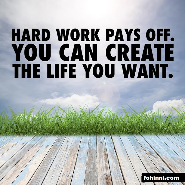 Hard Work Pays Off, You Can Create The Life You Want.