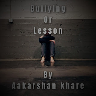 """Bullying or Lesson"" by  Aakarshan Khare"