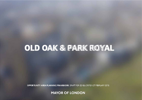 Old Oak and Park Royal Opportunity Area Planning Framework - to 5pm 14 April 2015