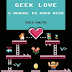 [LIVRO] Geek Love - O manual do amor nerd, Eric Smith