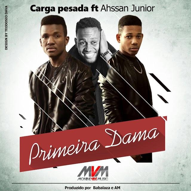 Carga Pesada Feat. Ahssan Jr - Primeira Dama (Prod. Babalaza & Amprod®)