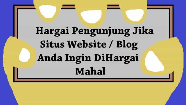 Hargai Pengunjung Jika Situs Website Blog Anda Ingin DiHargai Mahal