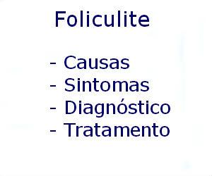 Foliculite causas sintomas diagnóstico tratamento prevenção riscos complicações