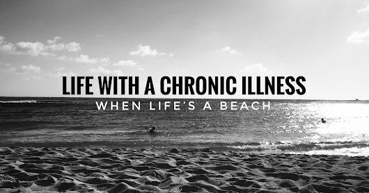 Life with a Chronic Illness: when life's a beach
