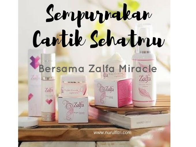 Sempurnakan Cantik Sehatmu Bersama Zalfa Miracle
