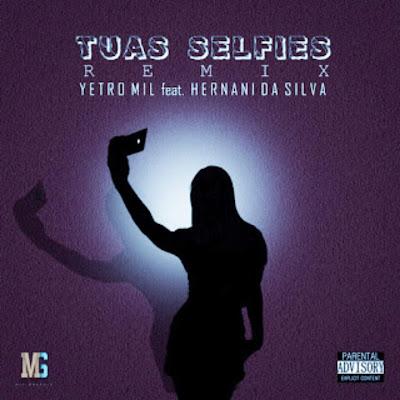 Yetro MiL ft Hernâni da Silva - Tuas Selfies (Remix)