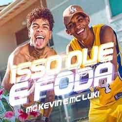Baixar Música Isso Que É Foda - MC Kevin e MC Luki Mp3