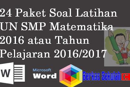 24 Paket Soal Latihan UN SMP Matematika 2016 atau Tahun Pelajaran 2016/2017