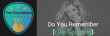 DO YOU REMEMBER Guitar Chords by | Ellie Goulding (Fighting With My Family)