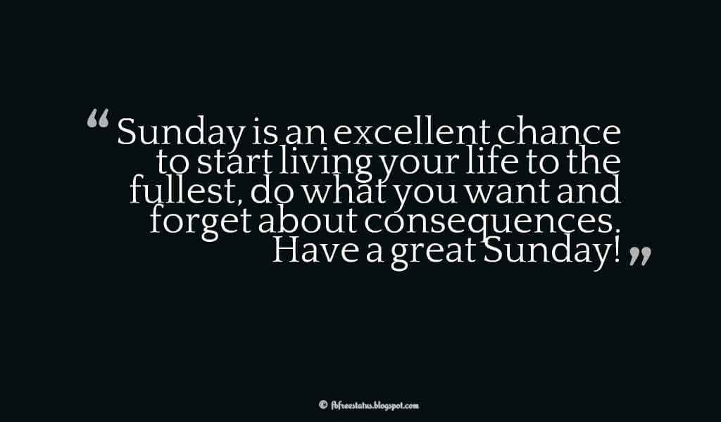 Sunday is an excellent chance to start living your life to the fullest, do what you want and forget about consequences. Have a great Sunday!, Happy Sunday Images