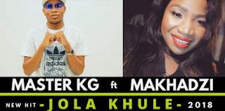 Master KG  Feat. Makhadzi – Jola Khule