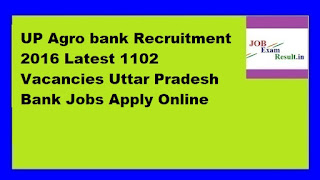 UP Agro bank Recruitment 2016 Latest 1102 Vacancies Uttar Pradesh Bank Jobs Apply Online