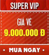Vé SUPER VIP - 9.000.000 đ