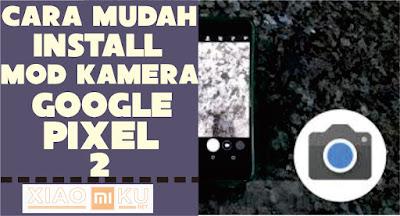 cara install mod kamera google pixel 2 xiaomi