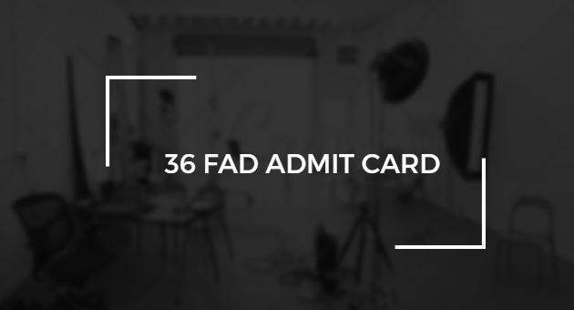 36 FAD Admit Card 2018