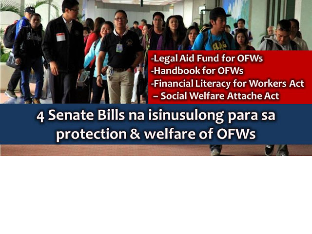 "This 2017, three senators are pushing bills in the Senate that will give protection and welfare for OFWs once it will become a law.  These includes ""Migrant Workers and Overseas Filipino Act of 1995."" that aims to expand the coverage of the Legal Assistance Fund and to institute a higher standard of safety and promotion of the welfare of migrant workers and their families by Senator JV Ejercito, ""Handbook for OFWs Act of 2016"" filed by the People's Champ, Senator Pacquiao that seeks to mandate the Philippine Overseas Employment Administration (POEA) to publish and disseminate an OFW handbook containing the rights of migrant workers.  The two other bills are the ""Financial Literacy for Workers Act"" and ""Social Welfare Attache Act of 2016"" filed by Senator Joel Villanueva."
