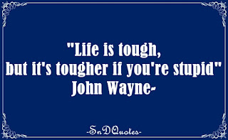 Life is tough, but it's tougher if you're stupid. John Wayne quotes