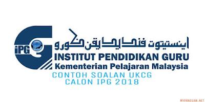 Contoh Soalan Ujian Kelayakan Calon Guru (UKCG) Calon IPG 2018