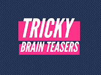 Tricky Fun Brain Teasers Questions and Answers for Teens