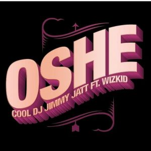 Music Lyrics: DJ Jimmy Jatt & Wizkid - Oshe Lyrics
