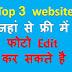 Top 3 Free Photo Editing websites. फोटो editing की 3 free wesites.