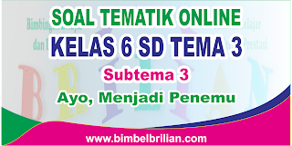Soal Tematik Online Kelas 6 SD Tema 3 Subtema 3 Ayo, Menjadi Penemu Langsung Ada Nilainya